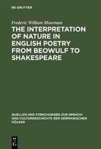 The interpretation of nature in English poetry from Beowulf to Shakespeare