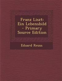 Franz Liszt: Ein Lebensbild