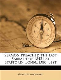 Sermon preached the last Sabbath of 1843 : at Stafford, Conn., Dec. 31st