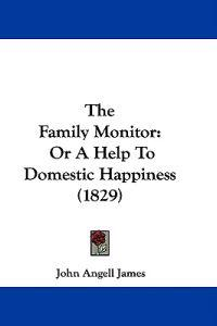 The Family Monitor: Or A Help To Domestic Happiness (1829)