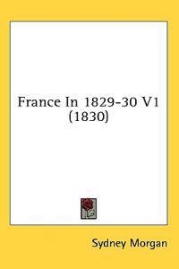 France In 1829-30 V1 (1830)