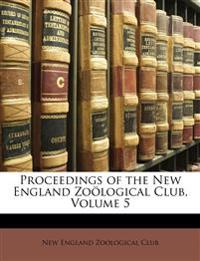 Proceedings of the New England Zoölogical Club, Volume 5