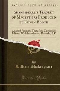 Shakespeare's Tragedy of Macbeth as Produced by Edwin Booth