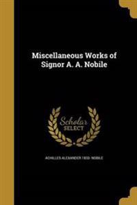 MISC WORKS OF SIGNOR A A NOBIL