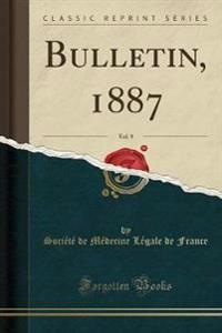 Bulletin, 1887, Vol. 9 (Classic Reprint)