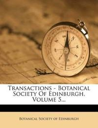 Transactions - Botanical Society Of Edinburgh, Volume 5...