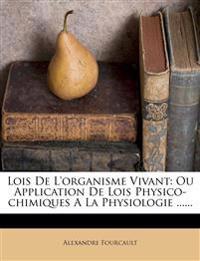 Lois De L'organisme Vivant: Ou Application De Lois Physico-chimiques A La Physiologie ......