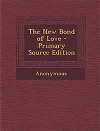 The New Bond of Love - Primary Source Edition