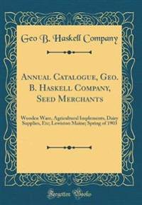 Annual Catalogue, Geo. B. Haskell Company, Seed Merchants