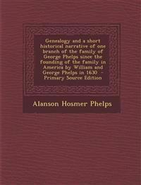 Genealogy and a short historical narrative of one branch of the family of George Phelps since the founding of the family in America by William and Geo