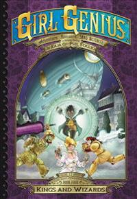 Girl Genius: The Second Journey of Agatha Heterodyne Volume 4: Kings and Wizards