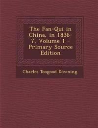 The Fan-Qui in China, in 1836-7, Volume 1
