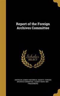 REPORT OF THE FOREIGN ARCHIVES