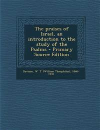 The praises of Israel, an introduction to the study of the Psalms