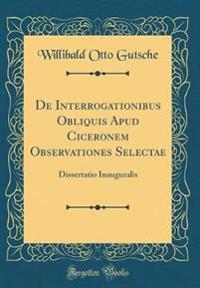 de Interrogationibus Obliquis Apud Ciceronem Observationes Selectae