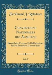 Conventions Nationales Des Acadiens, Vol. 1