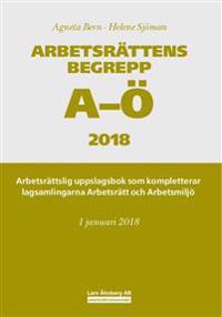 Arbetsrättens begrepp A-Ö 2018 - Arbetsrättslig uppslagsbok som kompletterar lagsamlingarna Arbetsrätt och Arbetsmiljö
