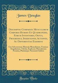Descriptio Comparata Musculorum Corporis Humani Et Quadrupedis, Eorum Inventores, Ortus, Progressus, Insertiones, Actiones, AC Differentias Exhibens