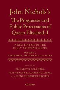 John Nichols's The Progresses and Public Processions of Queen Elizabeth: Volume V
