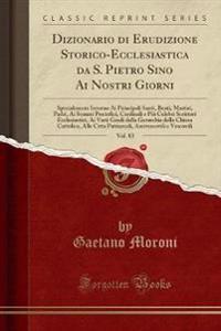 Dizionario di Erudizione Storico-Ecclesiastica da S. Pietro Sino Ai Nostri Giorni, Vol. 83
