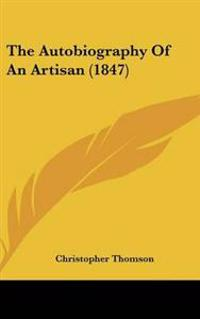 Autobiography Of An Artisan (1847)