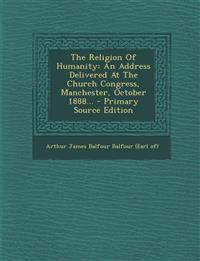 The Religion Of Humanity: An Address Delivered At The Church Congress, Manchester, October 1888...