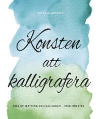 Konsten att kalligrafera : kreativ textning och kalligrafi - steg för steg