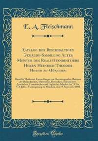 Katalog Der Reichhaltigen Gemalde-Sammlung Alter Meister Des Realitatenbesitzers Herrn Heinrich Theodor Hoech Zu Munchen