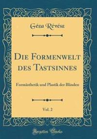 Die Formenwelt Des Tastsinnes, Vol. 2