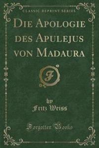 Die Apologie Des Apulejus Von Madaura (Classic Reprint)