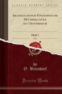 Archaeologisch-Epigraphische Mittheilungen Aus Oesterreich, Vol. 6