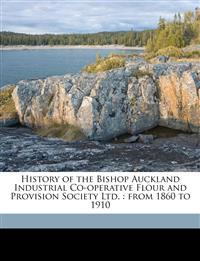 History of the Bishop Auckland Industrial Co-operative Flour and Provision Society Ltd. : from 1860 to 1910