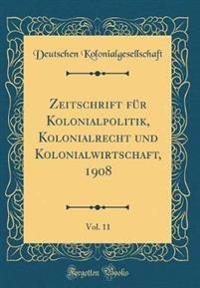Zeitschrift Fur Kolonialpolitik, Kolonialrecht Und Kolonialwirtschaft, 1908, Vol. 11 (Classic Reprint)