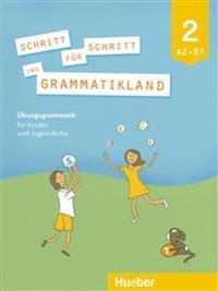 Schritt für Schritt ins Grammatikland 2. Übungsgrammatik für Kinder und Jugendliche