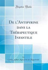 de L'Antipyrine Dans La Therapeutique Infantile (Classic Reprint)