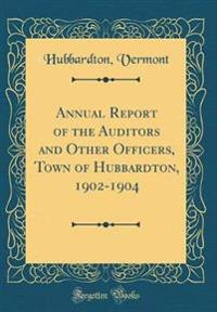 Annual Report of the Auditors and Other Officers, Town of Hubbardton, 1902-1904 (Classic Reprint)