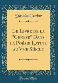 """Le Livre de la """"Genese"""" Dans La Poesie Latine Au Vme Siecle (Classic Reprint)"""