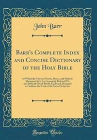 Barr's Complete Index and Concise Dictionary of the Holy Bible