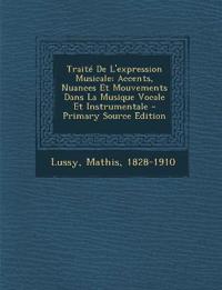 Traité De L'expression Musicale; Accents, Nuances Et Mouvements Dans La Musique Vocale Et Instrumentale