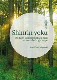 Shinrin yoku : bli lugn och harmonisk med natur- och skogsterapi