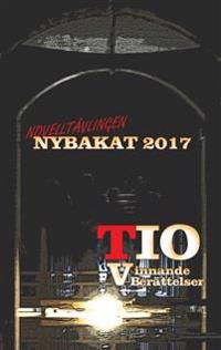 Novelltävlingen Nybakat 2017 : tio vinnande noveller