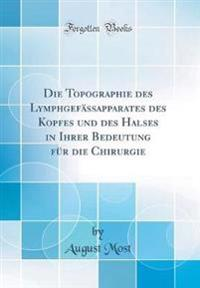Die Topographie Des Lymphgefassapparates Des Kopfes Und Des Halses in Ihrer Bedeutung Fur Die Chirurgie (Classic Reprint)