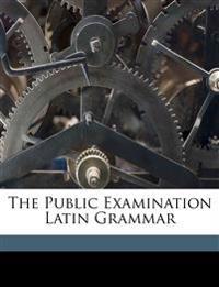 The Public Examination Latin Grammar