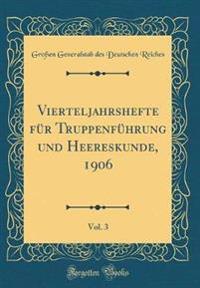Vierteljahrshefte Fur Truppenfuhrung Und Heereskunde, 1906, Vol. 3 (Classic Reprint)