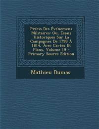 Précis Des Événemens Militaires: Ou, Essais Historiques Sur La Campagnes De 1799 À 1814, Avec Cartes Et Plans, Volume 19