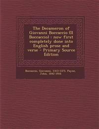 The Decameron of Giovanni Boccaccio (Il Boccaccio): Now First Completely Done Into English Prose and Verse - Primary Source Edition