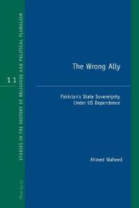 The Wrong Ally: Pakistan's State Sovereignty Under Us Dependence