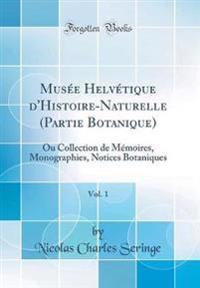 Muse´e Helve´tique D'Histoire-Naturelle (Partie Botanique), Vol. 1