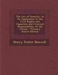 The Law of Insanity: In Its Application to the Civil Rights and Capacities and Criminal Responsibility of the Citizen