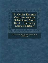 P. Ovidii Nasonis Carmina Selecta. Selections from Ovid - Primary Source Edition